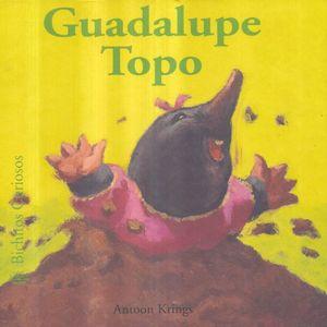 GUADALUPE TOPO / BICHITOS CURIOSOS / PD.