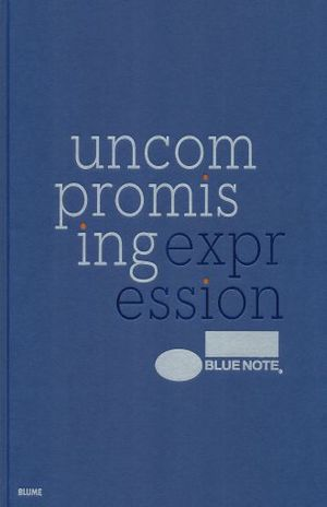 BLUE NOTE. UNCOMPROMISING EXPRESSION / PD.