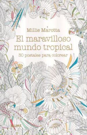MARAVILLOSO MUNDO TROPICAL, EL. 30 POSTALES PARA COLOREAR
