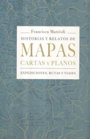 HISTORIAS Y RELATOS DE MAPAS CARTAS Y PLANOS / PD.