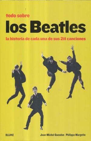 TODO SOBRE LOS BEATLES. LA HISTORIA DE CADA UNA DE SUS 211 CANCIONES / PD.