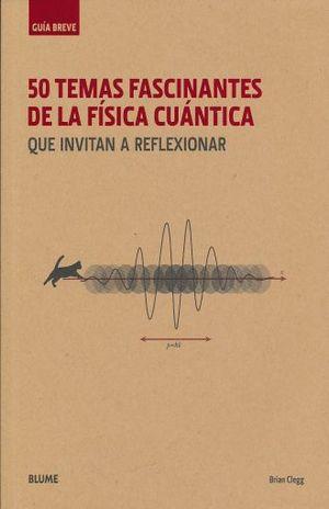 50 TEMAS FASCINANTES DE LA FISICA CUANTICA QUE INVITAN A REFLEXICAR