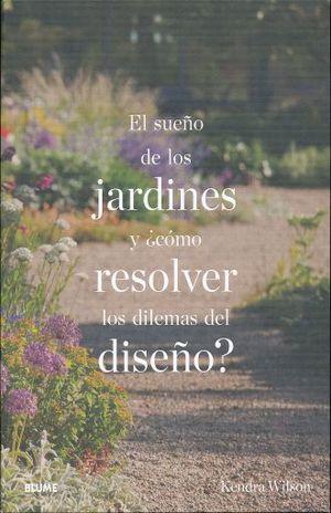 SUEÑO DE LOS JARDINES Y COMO RESOLVER LOS DILEMAS DEL DISEÑO, EL