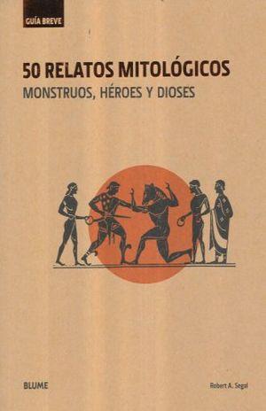 50 RELATOS MITOLOGICOS. MONSTRUOS HEROES Y DIOSES