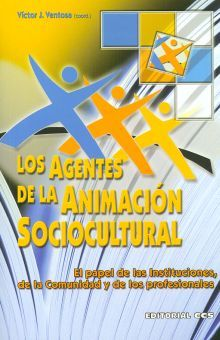 AGENTES DE LA ANIMACION SOCIOCULTURAL, LOS. EL PAPEL DE LAS INSTITUCIONES DE LA COMUNIDAD Y DE LOS PROFESIONALES