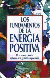 FUNDAMENTOS DE LA ENERGIA POSITIVA, LOS. AT LA NUEVA CIENCIA APLICADA A LA GESTION EMPRESARIAL