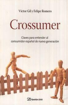 CROSSUMER. CLAVES PARA ENTENDER AL CONSUMIDOR ESPAÑOL DE NUEVA GENERACION