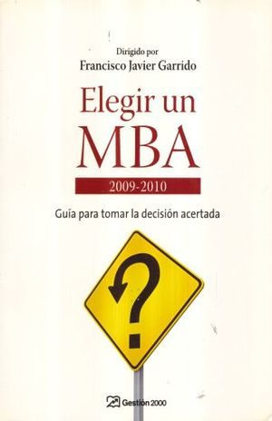 ELEGIR UN MBA 2009-2010. GUIA PARA TOMAR LA DECISION ACERTADA