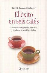 EXITO EN SEIS CAFES, EL. CONSTRUYA RELACIONES DE CONFIANZA Y PRACTIQUE NETWORKING EFECTIVO