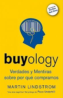 BUYOLOGY. VERDADES Y MENTIRAS DE POR QUE COMPRAMOS
