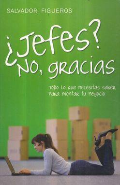 JEFES NO GRACIAS. TODO LO QUE NECESITAS SABER PARA MONTAR TU NEGOCIO