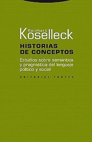 HISTORIAS DE CONCEPTOS. ESTUDIOS SOBRE SEMANTICA Y PRAGMATICA DEL LENGUAJE POLITICO Y SOCIAL
