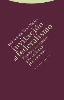 INVITACION AL FEDERALISMO. ESPAÑA Y LAS RAZONES PARA UN ESTADO PLURINOMINAL
