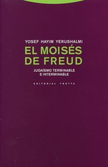 MOISES DE FREUD, EL. JUDAISMO TERMINABLE E INTERMINABLE