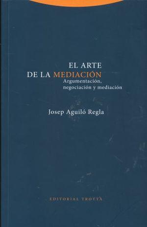 ARTE DE LA MEDIACION, EL. ARGUMENTACION NEGOCIACION Y MEDIACION