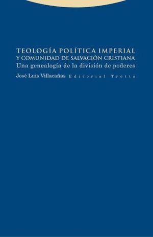 TEOLOGIA POLITICA IMPERIAL Y COMUNIDAD DE SALVACION CRISTIANA. UNA GENEALOGIA DE LA DIVISION DE PODERES