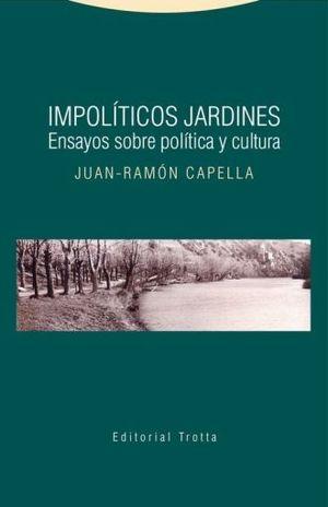 IMPOLITICOS JARDINES. ENSAYOS SOBRE POLITICA Y CULTURA