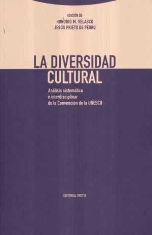 DIVERSIDAD CULTURAL, LA. ANALISIS SISTEMATICO E INTERDISCIPLINAR DE LA CONVENCION DE LA UNESCO