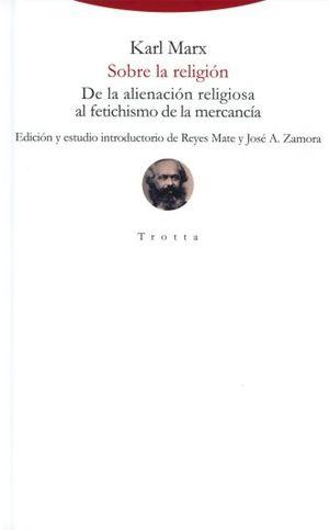 SOBRE LA RELIGION. DE LA ALIENACION RELIGIOSA AL FETICHISMO DE LA MERCANCIA / PD.