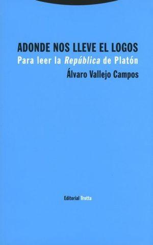 ADONDE NOS LLEVE EL LOGOS. PARA LEER LA REPUBLICA DE PLATON