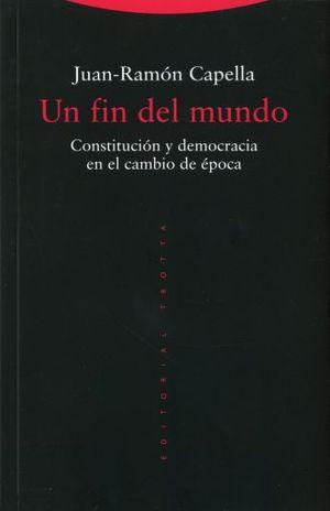 UN FIN DEL MUNDO. CONSTITUCION Y DEMOCRACIA EN EL CAMBIO DE EPOCA
