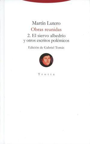 Obras reunidas 2. El siervo albedrío y otros escritos polémicos / Pd.