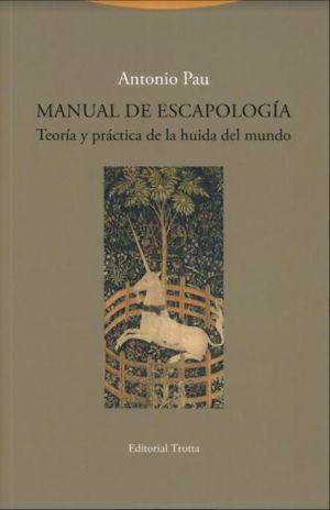 MANUAL DE ESCAPOLOGIA. TEORIA Y PRACTICA DE LA HUIDA DEL MUNDO
