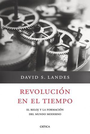 REVOLUCION EN EL TIEMPO. EL RELOJ Y LA FORMACION DEL MUNDO MODERNO