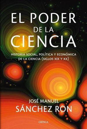 PODER DE LA CIENCIA, EL. HISTORIA SOCIAL POLITICA Y ECONOMICA DE LA CIENCIA. SIGLOS XIX Y XX