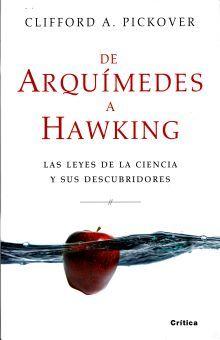 DE ARQUIMIDES A HAWKING. LAS LEYES DE LA CIENCIA Y SUS DESCUBRIDORES / PD.