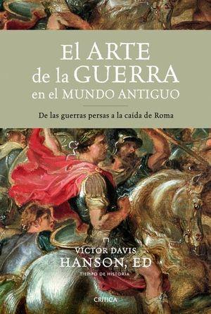 ARTE DE LA GUERRA EN EL MUNDO ANTIGUO, EL. DE LAS GUERRAS PERSAS A LA CAIDA DE ROMA / PD.