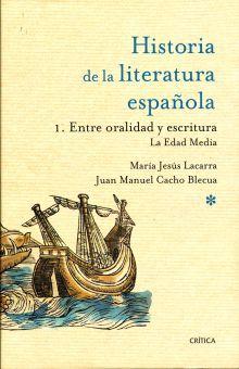 HISTORIA DE LA LITERATURA ESPAÑOLA. VOL.1 ENTRE ORALIDAD Y ESCRITURA LA EDAD MEDIA / PD.