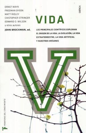 VIDA. LOS PRINCIPALES CIENTIFICOS EXPLORAN EL ORIGEN DE LA VIDA LA EVOLUCION LA VIDA EXTRATERRESTRE LA VIDA ARTIFICIAL Y NUESTROS ORIGENES