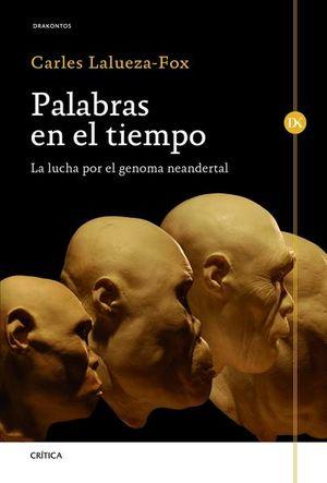 PALABRAS EN EL TIEMPO. LA LUCHA POR EL GENOMA NEANDERTAL / PD.