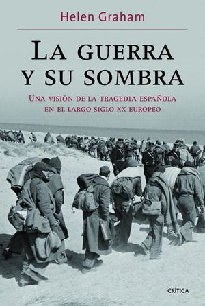 GUERRA Y SU SOMBRA, LA. UNA VISION DE LA TRAGEDIA ESPAÑOLA EN EL LARGO SIGLO XX EUROPEO