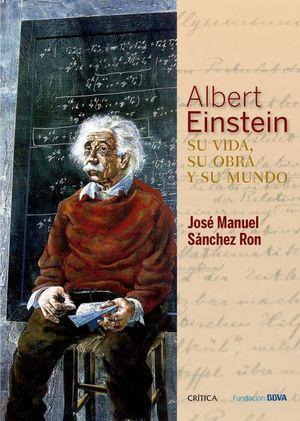 Albert Einstein. Su vida, su obra y su mundo