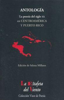 ANTOLOGIA. LA POESIA DEL SIGLO XX EN CENTROAMERICA Y PUERTO RICO