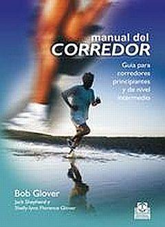 MANUAL DEL CORREDOR. GUIA PARA CORREDORES PRINCIPIANTES Y DE NIVEL INTERMEDIO