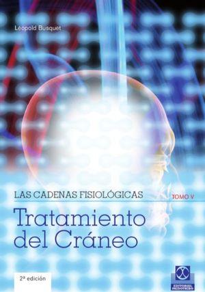 CADENAS FISIOLOGICAS, LAS / TOMO V. TRATAMIENTO DEL CRANEO / 2 ED.