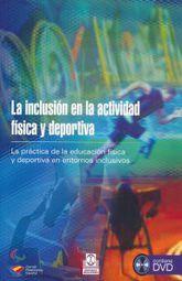 INCLUSION EN LA ACTIVIDAD FISICA Y DEPORTIVA, LA. LA PRACTICA DE LA EDUCACION FISICA Y DEPORTIVA EN ENTORNOS INCLUSIVOS / PD. (INCLUYE CD)