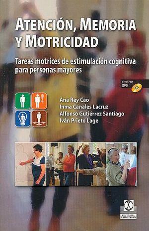 ATENCION MEMORIA Y MOTRICIDAD. TAREAS MOTRICES DE ESTIMULACION COGNITIVA PARA PERSONAS MAYORES (INCLUYE DVD)
