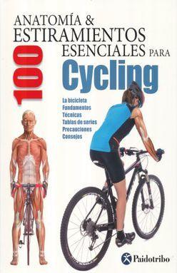 ANATOMIA Y 100 ESTIRAMIENTOS ESENCIALES PARA CYCLING