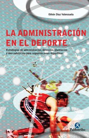 ADMINISTRACION EN EL DEPORTE, LA. ESTRATEGIAS DE ADMINISTRACION DIRECCION PLANEACION Y MERCADOTECNIA PARA ORGANIZACIONES DEPORTIVAS