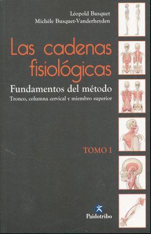 CADENAS FISIOLOGICAS, LAS / TOMO I. FUNDAMENTOS DEL METODO TRONCO COLUMNA CERVICAL Y MIEMBRO SUPERIOR