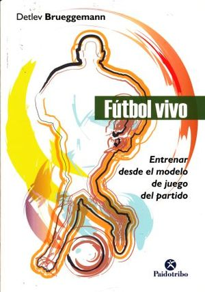 FUTBOL VIVO. ENTRENAR DESDE EL MODELO DE JUEGO DEL PARTIDO
