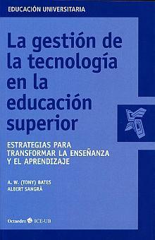 GESTION DE LA TECNOLOGIA EN LA EDUCACION SUPERIOR. ESTRATEGIAS PARA TRANSFORMAR LA ENSEÑANZA Y EL APRENDIZAJE