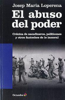 ABUSO DEL PODER, EL. CRONICA DE SACADINEROS POLITICONES Y OTROS FANTOCHES DE LO INMORAL