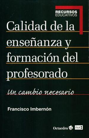 CALIDAD DE LA ENSEÑANZA Y FORMACION DEL PROFESORADO. UN CAMBIO NECESARIO