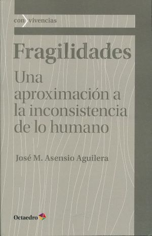 FRAGILIDADES. UNA APROXIMACION A LA INCONSISTENCIA DE LO HUMANO