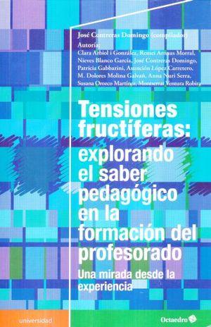 TENSIONES FRUCTIFERAS EXPLORANDO EL SABER PEDAGOGICO EN LA FORMACION DEL PROFESORADO. UNA MIRADA DESDE LA EXPERIENCIA